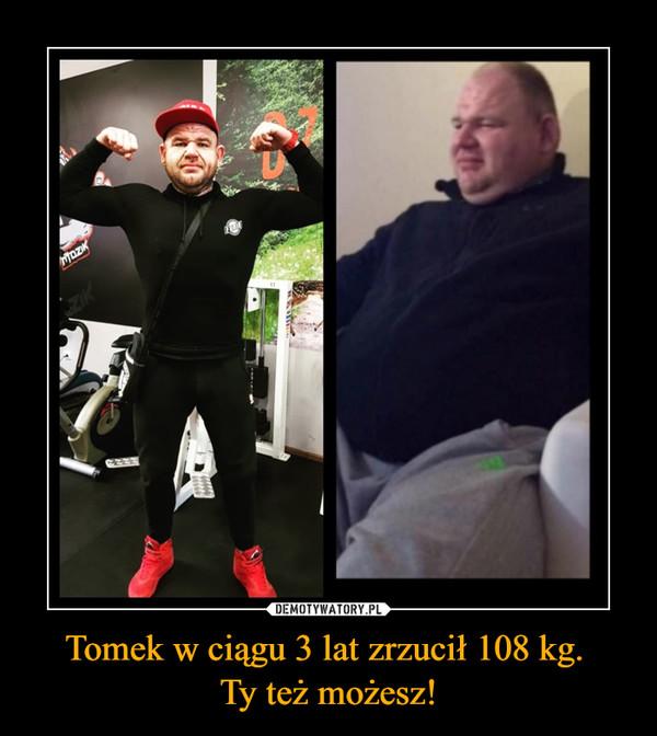 Tomek w ciągu 3 lat zrzucił 108 kg. Ty też możesz! –
