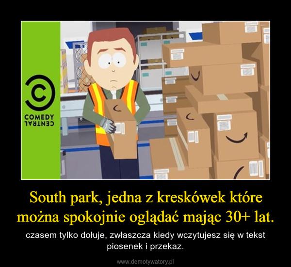 South park, jedna z kreskówek które można spokojnie oglądać mając 30+ lat. – czasem tylko dołuje, zwłaszcza kiedy wczytujesz się w tekst piosenek i przekaz.