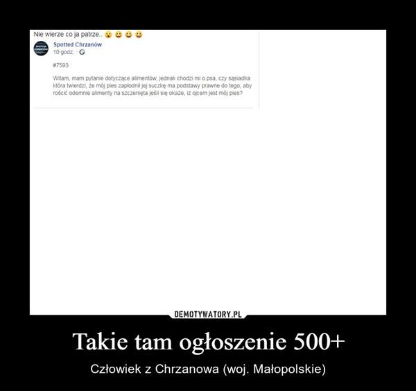 Takie tam ogłoszenie 500+ – Człowiek z Chrzanowa (woj. Małopolskie)