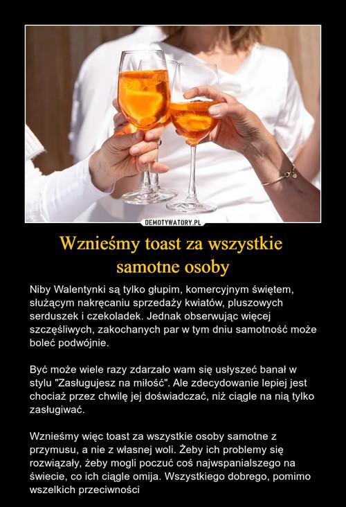 Wznieśmy toast za wszystkie  samotne osoby