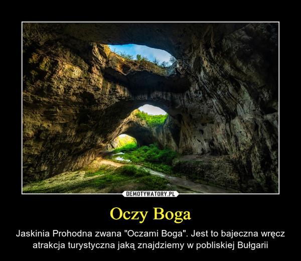 """Oczy Boga – Jaskinia Prohodna zwana """"Oczami Boga"""". Jest to bajeczna wręcz atrakcja turystyczna jaką znajdziemy w pobliskiej Bułgarii"""