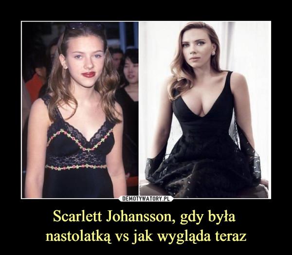 Scarlett Johansson, gdy była nastolatką vs jak wygląda teraz –