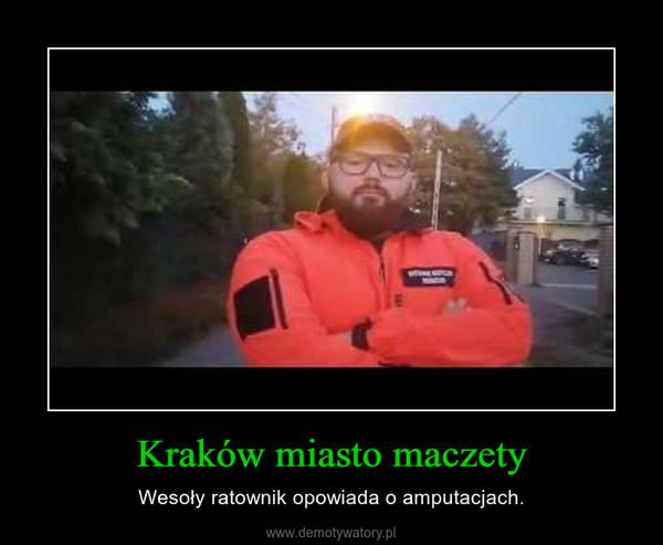 Kraków miasto maczety – Wesoły ratownik opowiada o amputacjach.