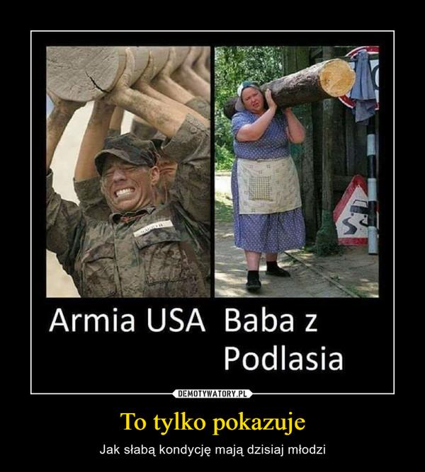 To tylko pokazuje – Jak słabą kondycję mają dzisiaj młodzi Armia USA Baba zPodlasia