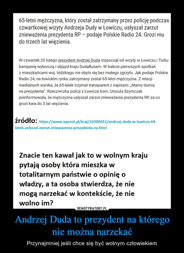 Andrzej Duda to prezydent na którego nie można narzekać – Przynajmniej jeśli chce się być wolnym człowiekiem