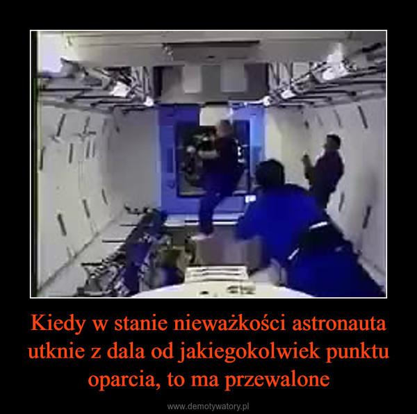 Kiedy w stanie nieważkości astronauta utknie z dala od jakiegokolwiek punktu oparcia, to ma przewalone –