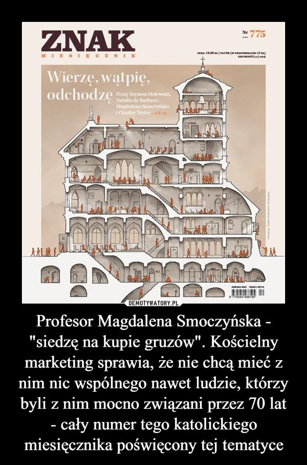 """Profesor Magdalena Smoczyńska - """"siedzę na kupie gruzów"""". Kościelny marketing sprawia, że nie chcą mieć z nim nic wspólnego nawet ludzie, którzy byli z nim mocno związani przez 70 lat - cały numer tego katolickiego miesięcznika poświęcony tej tematyce"""