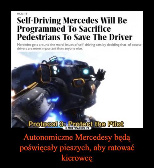 Autonomiczne Mercedesy będą poświęcały pieszych, aby ratować kierowcę