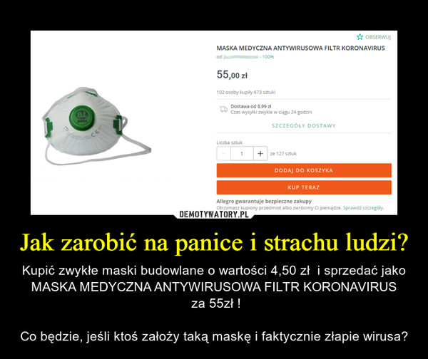 Jak zarobić na panice i strachu ludzi? – Kupić zwykłe maski budowlane o wartości 4,50 zł  i sprzedać jako MASKA MEDYCZNA ANTYWIRUSOWA FILTR KORONAVIRUS za 55zł !Co będzie, jeśli ktoś założy taką maskę i faktycznie złapie wirusa?