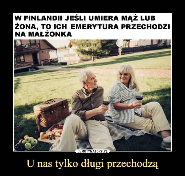 U nas tylko długi przechodzą –  W Finlandii jeśli umiera mąż lub żona, to ich emerytura przechodzi na małżonka