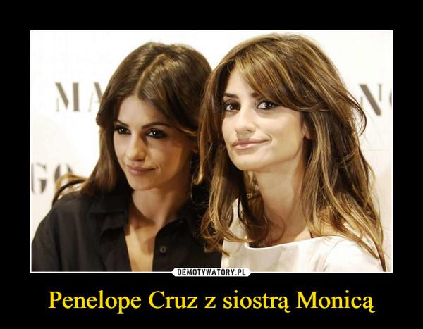 Penelope Cruz z siostrą Monicą –