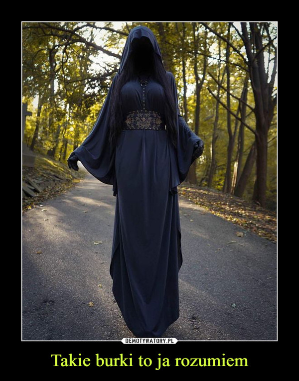 Takie burki to ja rozumiem –
