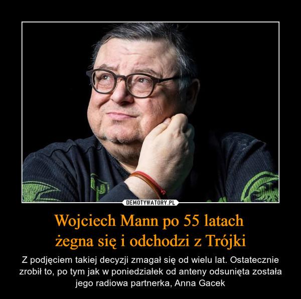 Wojciech Mann po 55 latach żegna się i odchodzi z Trójki – Z podjęciem takiej decyzji zmagał się od wielu lat. Ostatecznie zrobił to, po tym jak w poniedziałek od anteny odsunięta została jego radiowa partnerka, Anna Gacek