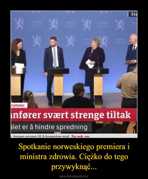Spotkanie norweskiego premiera i ministra zdrowia. Ciężko do tego przywyknąć... –