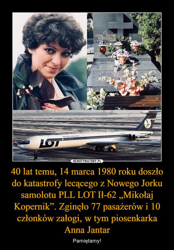 """40 lat temu, 14 marca 1980 roku doszło do katastrofy lecącego z Nowego Jorku samolotu PLL LOT Ił-62 """"Mikołaj Kopernik"""". Zginęło 77 pasażerów i 10 członków załogi, w tym piosenkarka Anna Jantar – Pamiętamy!"""