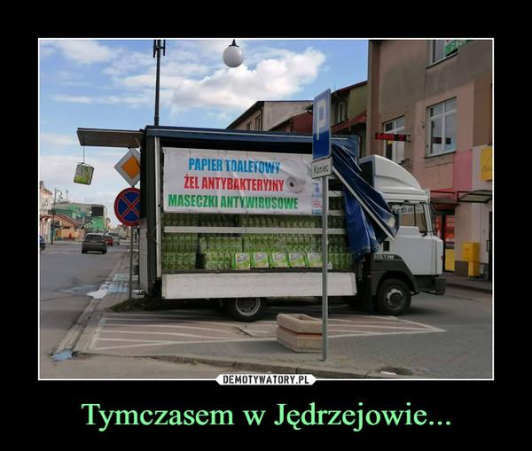 Tymczasem w Jędrzejowie... –