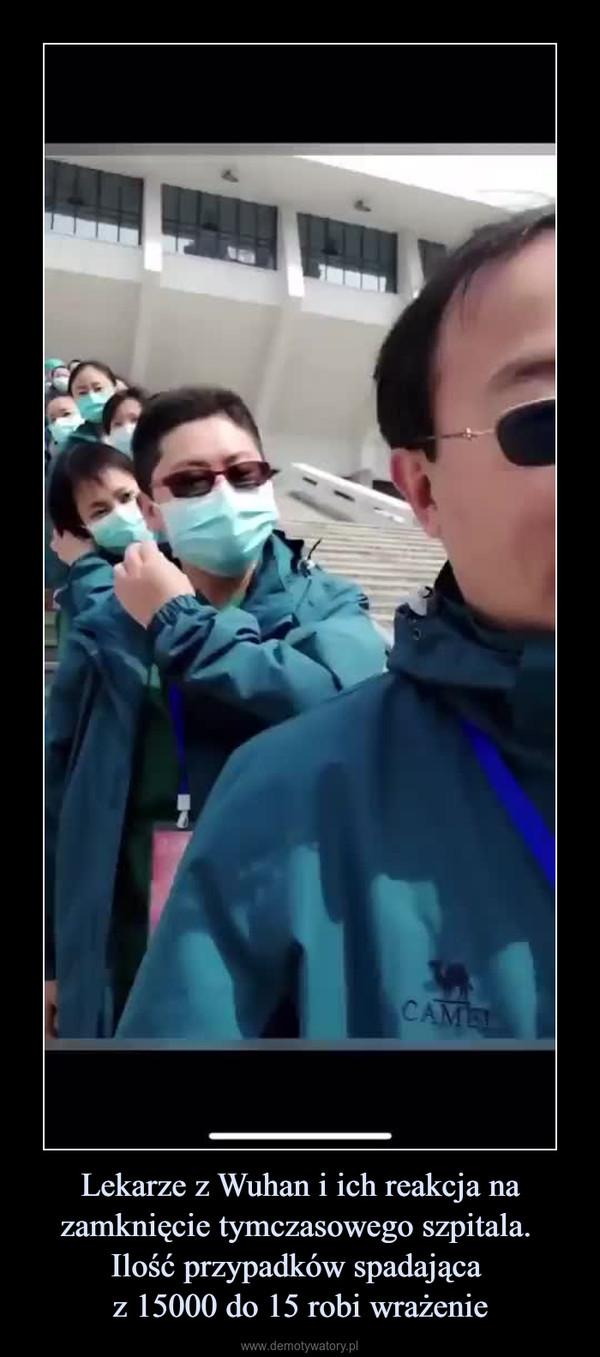 Lekarze z Wuhan i ich reakcja na zamknięcie tymczasowego szpitala. Ilość przypadków spadająca z 15000 do 15 robi wrażenie –