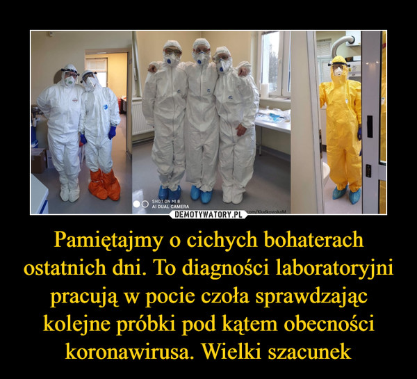 Pamiętajmy o cichych bohaterach ostatnich dni. To diagności laboratoryjni pracują w pocie czoła sprawdzając kolejne próbki pod kątem obecności koronawirusa. Wielki szacunek –