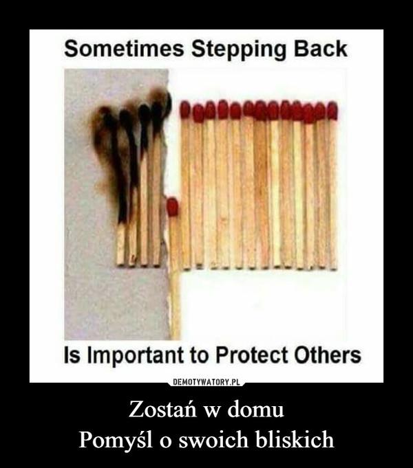 Zostań w domuPomyśl o swoich bliskich –