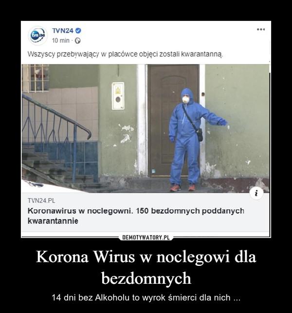 Korona Wirus w noclegowi dla bezdomnych – 14 dni bez Alkoholu to wyrok śmierci dla nich ...