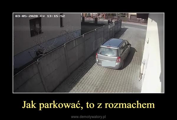 Jak parkować, to z rozmachem –