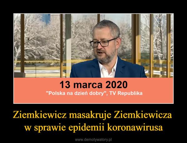 Ziemkiewicz masakruje Ziemkiewicza w sprawie epidemii koronawirusa –