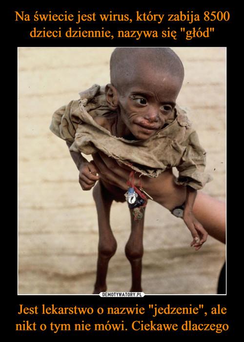 """Na świecie jest wirus, który zabija 8500 dzieci dziennie, nazywa się """"głód"""" Jest lekarstwo o nazwie """"jedzenie"""", ale nikt o tym nie mówi. Ciekawe dlaczego"""