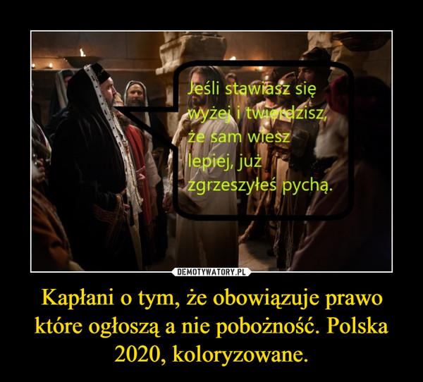 Kapłani o tym, że obowiązuje prawo które ogłoszą a nie pobożność. Polska 2020, koloryzowane. –