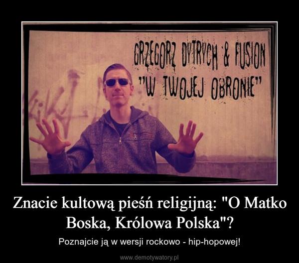 """Znacie kultową pieśń religijną: """"O Matko Boska, Królowa Polska""""? – Poznajcie ją w wersji rockowo - hip-hopowej!"""