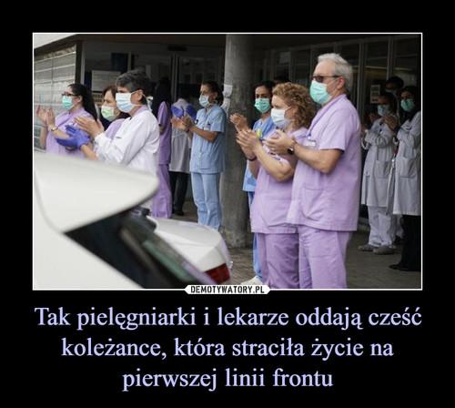 Tak pielęgniarki i lekarze oddają cześć koleżance, która straciła życie na pierwszej linii frontu
