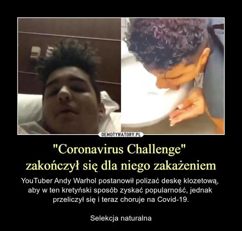 """""""Coronavirus Challenge""""  zakończył się dla niego zakażeniem"""
