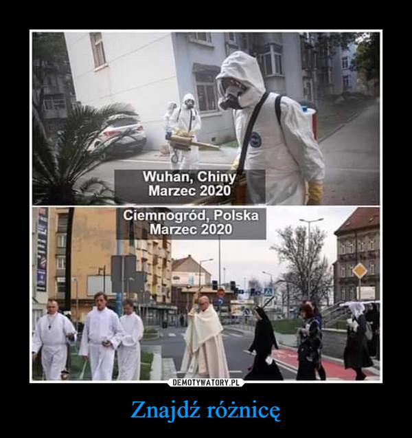 Znajdź różnicę –  Wuhan, ChinyMarzec 2020Ciemnogród, PolskaMarzec 2020