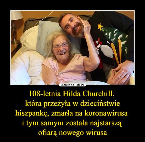 108-letnia Hilda Churchill,  która przeżyła w dzieciństwie hiszpankę, zmarła na koronawirusa  i tym samym została najstarszą  ofiarą nowego wirusa