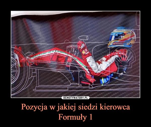 Pozycja w jakiej siedzi kierowca Formuły 1 –