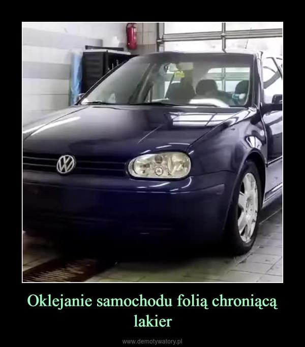 Oklejanie samochodu folią chroniącą lakier –