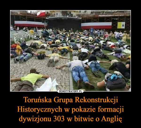Toruńska Grupa RekonstrukcjiHistorycznych w pokazie formacjidywizjonu 303 w bitwie o Anglię –