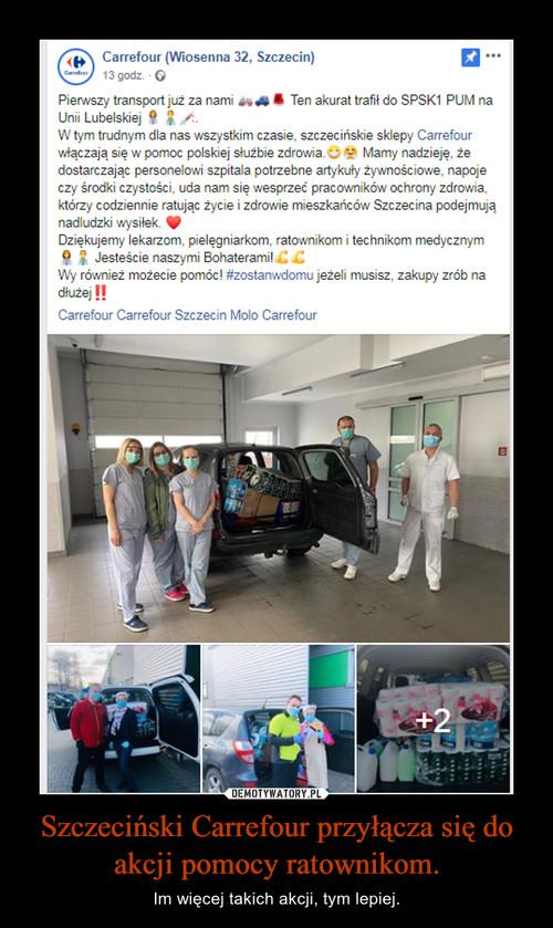 Szczeciński Carrefour przyłącza się do akcji pomocy ratownikom.