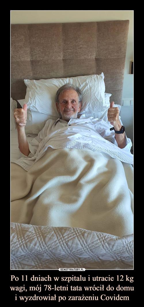 Po 11 dniach w szpitalu i utracie 12 kg wagi, mój 78-letni tata wrócił do domu i wyzdrowiał po zarażeniu Covidem