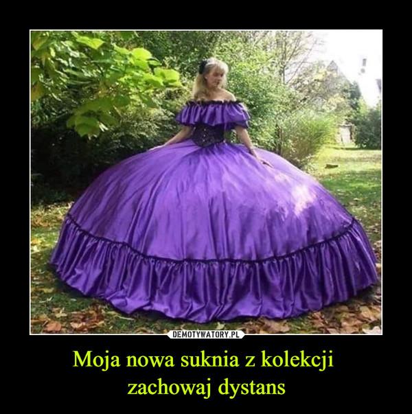 Moja nowa suknia z kolekcji zachowaj dystans –  Moja nowa suknia z kolekcji zachowaj dystans.