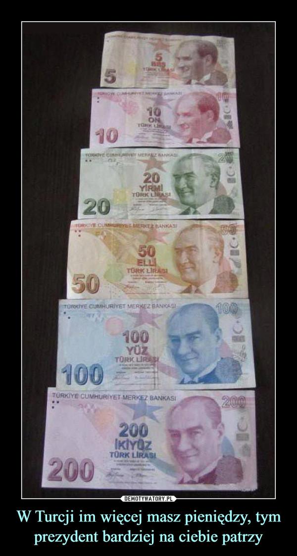 W Turcji im więcej masz pieniędzy, tym prezydent bardziej na ciebie patrzy –