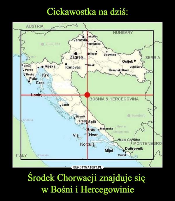 Środek Chorwacji znajduje się w Bośni i Hercegowinie –