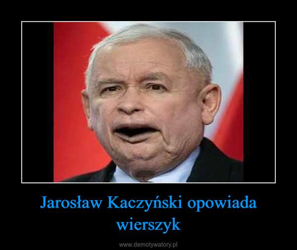 Jarosław Kaczyński opowiada wierszyk –
