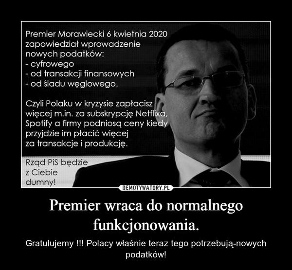 Premier wraca do normalnego funkcjonowania. – Gratulujemy !!! Polacy właśnie teraz tego potrzebują-nowych podatków!