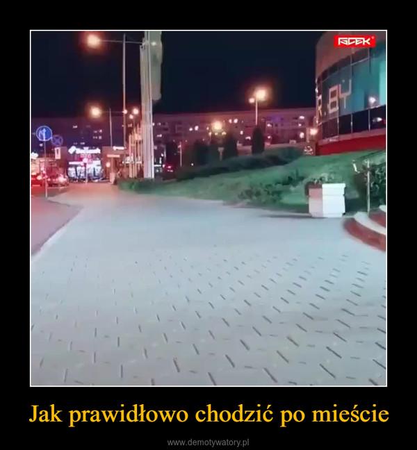 Jak prawidłowo chodzić po mieście –