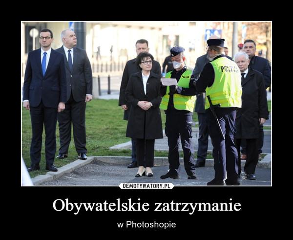 Obywatelskie zatrzymanie – w Photoshopie