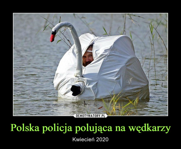 Polska policja polująca na wędkarzy – Kwiecień 2020