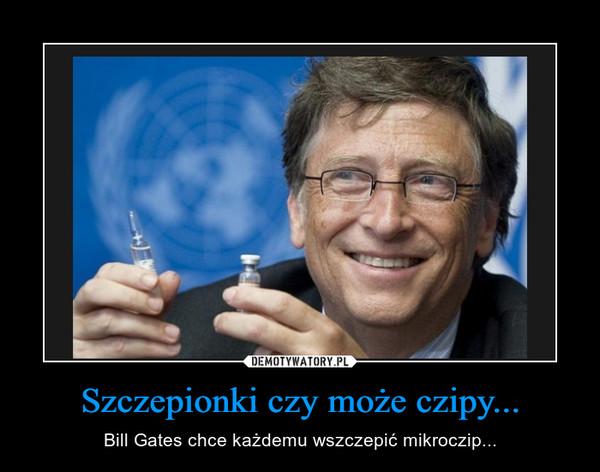 Szczepionki czy może czipy... – Bill Gates chce każdemu wszczepić mikroczip...