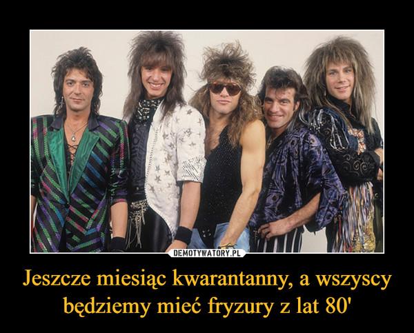 Jeszcze miesiąc kwarantanny, a wszyscy będziemy mieć fryzury z lat 80' –