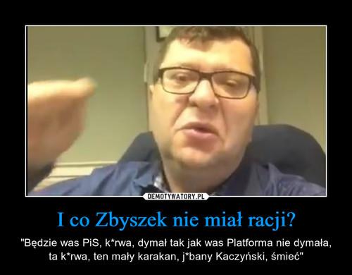 I co Zbyszek nie miał racji?