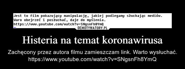 Histeria na temat koronawirusa – Zachęcony przez autora filmu zamieszczam link. Warto wysłuchać. https://www.youtube.com/watch?v=SNgsnFh8YmQ